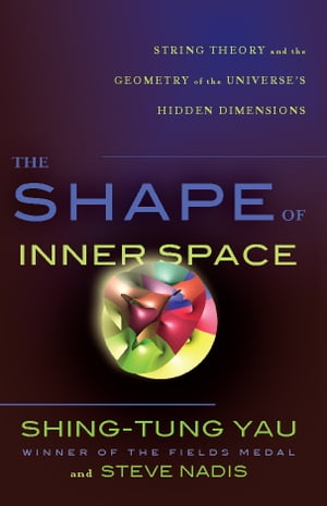 The Shape of Inner Space String Theory and the Geometry of the Universe's Hidden Dimensions