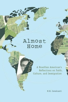 Book Almost Home: A Brazilian American's Reflections on Faith, Culture, and Immigration by Cavalcanti, H. B.
