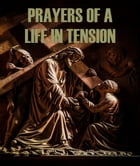 Prayers of a Life in Tension by Stephen W. Hiemstra