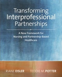 Transforming Interprofessional Partnerships: A New Framework for Nursing and Partnership-Based…