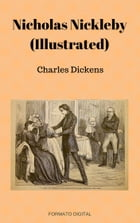 Nicholas Nickleby (Illustrated) by Charles Dickens