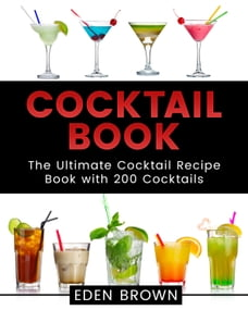 Cocktail Book: The Ultimate Cocktail Recipe Book with 200 Cocktails