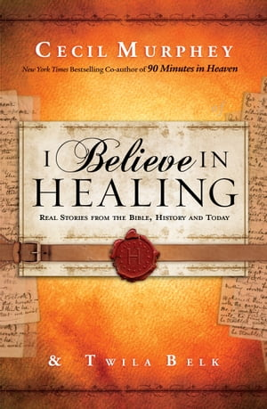 I Believe in Healing Real Stories from the Bible,  History and Today