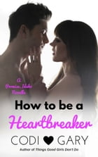 How To Be a Heartbreaker by Codi Gary