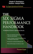 The Six Sigma Performance Handbook, Chapter 6 - Developing a Solution--Analyze Phase by Praveen Gupta