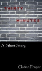 Thirty Minutes by Osman Proper