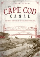 The Cape Cod Canal by J. North Conway