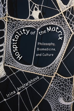 Book Hospitality of the Matrix: Philosophy, Biomedicine, and Culture by Irina Aristarkhova