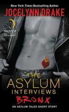 The Asylum Interviews: Bronx: An Asylum Tales Short Story by Jocelynn Drake