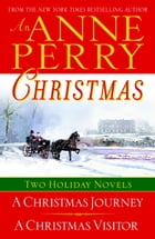 An Anne Perry Christmas: Two Holiday Novels by Anne Perry