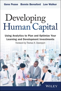 Developing Human Capital: Using Analytics to Plan and Optimize Your Learning and Development…