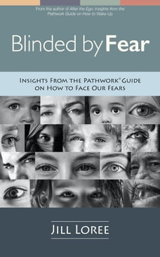 Blinded by Fear: Insights from the Pathwork® Guide on How to Face our Fears
