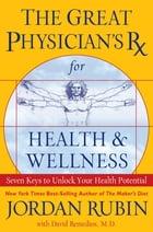 The Great Physician's Rx for Health and Wellness: Seven Keys to Unlock Your Health Potential by Jordan Rubin