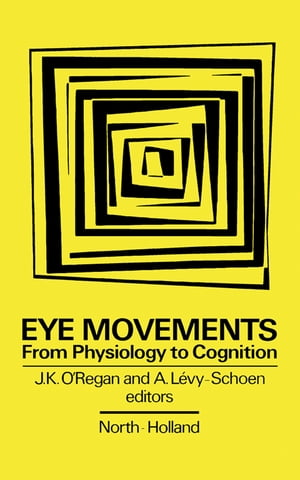 Eye Movements from Physiology to Cognition: Selected/Edited Proceedings of the Third European Conference on Eye Movements, Dourdan, France, September 1985 by J.K. O'Regan