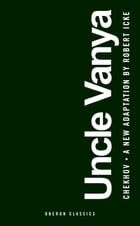 Uncle Vanya: Scenes from Country Life by Anton Chekhov
