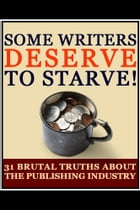 Some Writers Deserve to Starve!: 31 Brutal Truths About the Publishing Industry by Jamie Brazil