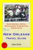 New Orleans, Louisiana Travel Guide - Sightseeing, Hotel, Restaurant & Shopping Highlights (Illustrated) by Gale Smith