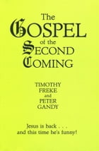The Gospel Of The Second Coming: Jesus is back ... and this time he's funny! by Tim Freke & Peter Gandy