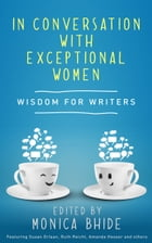In Conversation with Exceptional Women: Wisdom for Writers by Monica Bhide