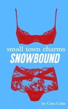Small Town Charms 3: Snowbound by Cora Cuba