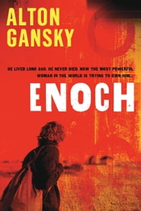 Enoch: He Lived Long Ago. He Never Died. Now the Most Powerful Woman in the World is Trying to Own…