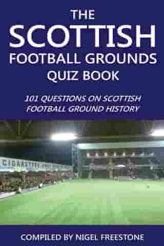 The Scottish Football Grounds Quiz Book: 101 Questions on Scottish Football Ground History by Nigel Freestone