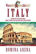 Where Did They Film That? Italy: Famous Film Scenes and Their Italian Locations by Romina Arena