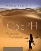 Joseph - Women's Bible Study Leader Guide: The Journey to Forgiveness by Melissa Spoelstra