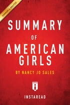 Summary of American Girls: by Nancy Jo Sales , Includes Analysis by Instaread Summaries