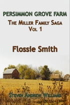 Flossie Smith: The Miller Family Saga Vol 1 by Steven Andrew Williams