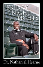 Friday Night Lights: Untold Stories from Behind the Lights by Dr. Nathanial Hearne