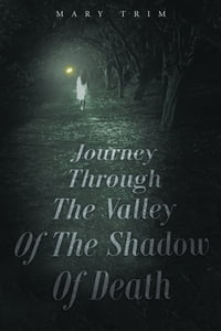Journey Through The Valley Of The Shadow Of Death