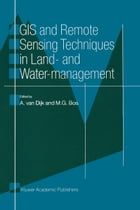 GIS and Remote Sensing Techniques in Land- and Water-management by A. van Dijk