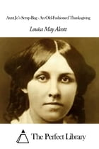 Aunt Jo's Scrap-Bag - An Old-Fashioned Thanksgiving by Louisa May Alcott