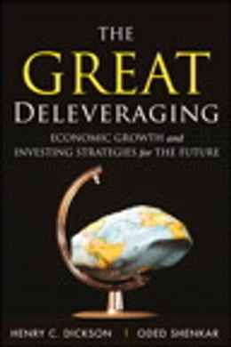 Book The Great Deleveraging: Economic Growth and Investing Strategies for the Future by Chip Dickson