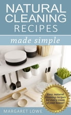Natural Cleaning Made Simple by Margaret Lowe