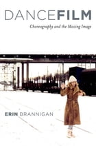 Dancefilm: Choreography and the Moving Image by Erin Brannigan