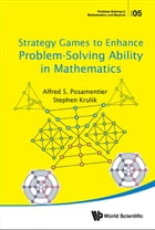 Strategy Games to Enhance Problem-Solving Ability in Mathematics by Alfred S Posamentier
