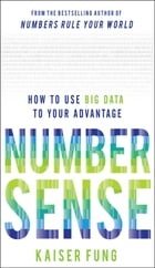 Numbersense: How to Use Big Data to Your Advantage by Kaiser Fung