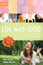 LOL with God: Devotional Messages of Hope & Humor for Women by Pam Farrel