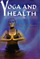 Yoga and Health: 100% Pure Adrenaline by Dr. C.S. Gore