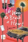 16 Ways to Break a Heart Cover Image
