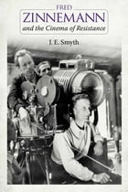 Fred Zinnemann and the Cinema of Resistance by J. E. Smyth