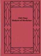Old-Time Makers of Medicine: The Story of The Students And Teachers of the Sciences Related to Medicine During the Middle Ages by James J. Walsh