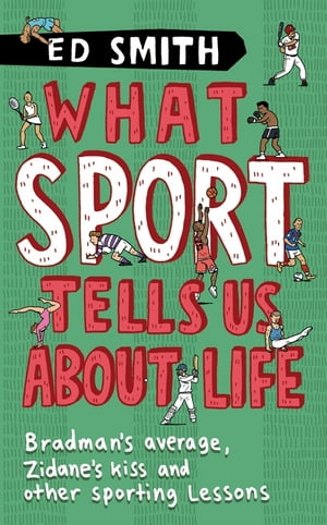 What Sport Tells Us About Life Bradman's Average,  Zidane's Kiss and Other Sporting Lessons