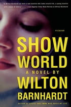 Show World: A Novel by Wilton Barnhardt