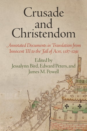 Crusade and Christendom Annotated Documents in Translation from Innocent III to the Fall of Acre,  1187-1291
