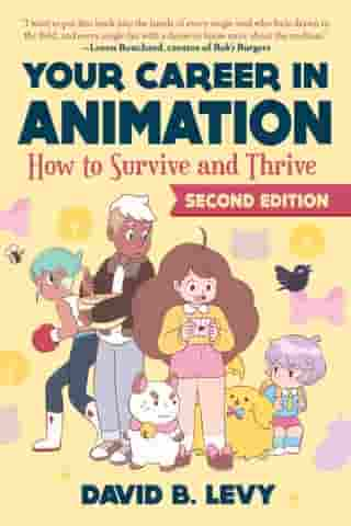 Your Career in Animation (2nd Edition): How to Survive and Thrive by David B. Levy