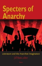 Specters of Anarchy: Literature and the Anarchist Imagination by Jeff Shantz