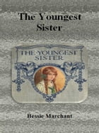 The Youngest Sister by Bessie Marchant